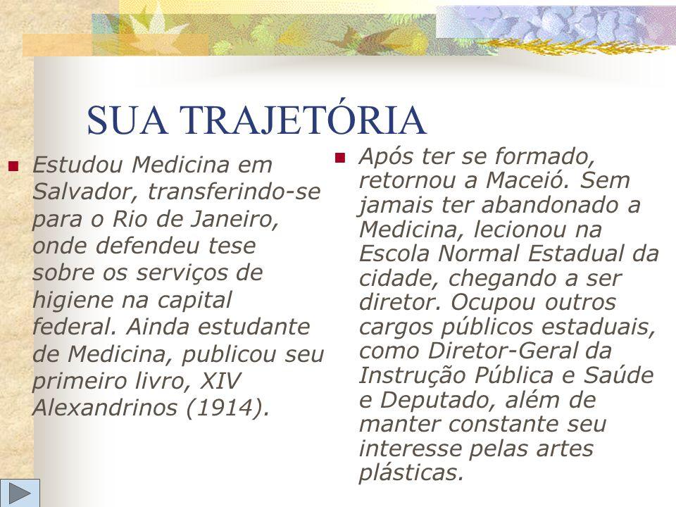 SUA TRAJETÓRIA Estudou Medicina em Salvador, transferindo-se para o Rio de Janeiro, onde defendeu tese sobre os serviços de higiene na capital federal