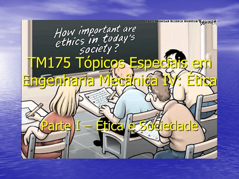 TM175 Tópicos Especiais em Engenharia Mecânica IV: Ética Parte I – Ética e Sociedade