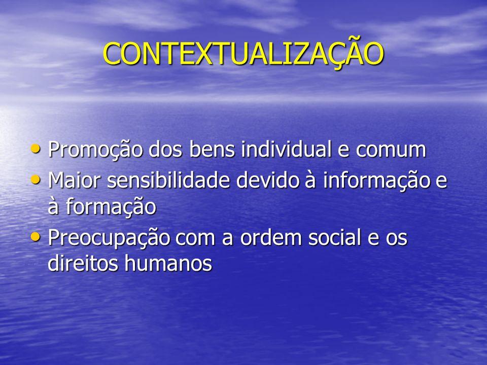 CONTEXTUALIZAÇÃO Promoção dos bens individual e comum Promoção dos bens individual e comum Maior sensibilidade devido à informação e à formação Maior