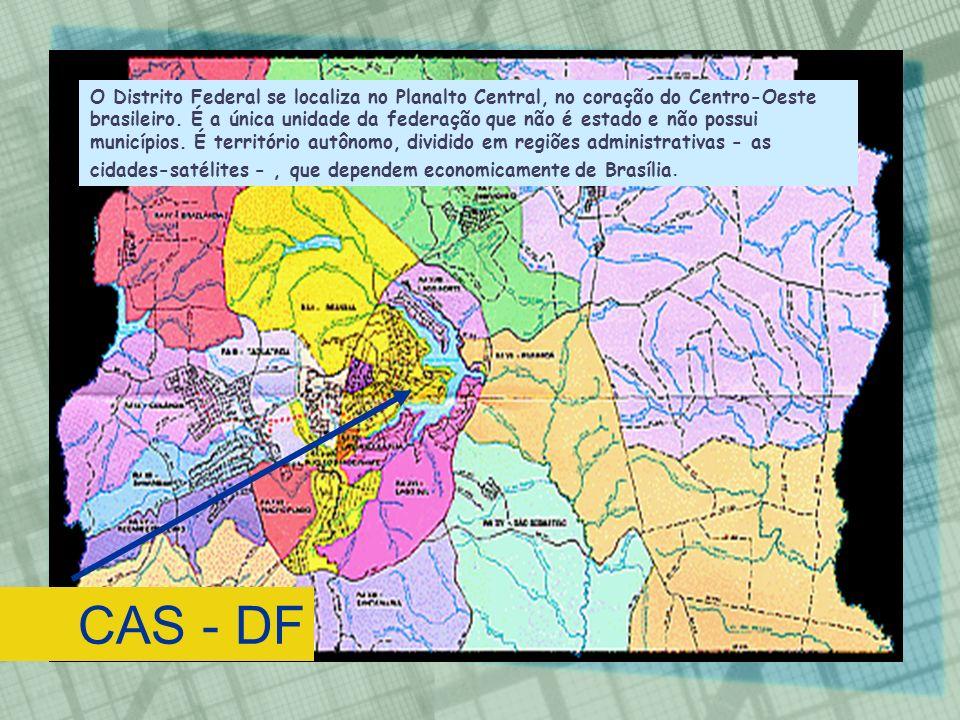 CAS - DF O Distrito Federal se localiza no Planalto Central, no coração do Centro-Oeste brasileiro.