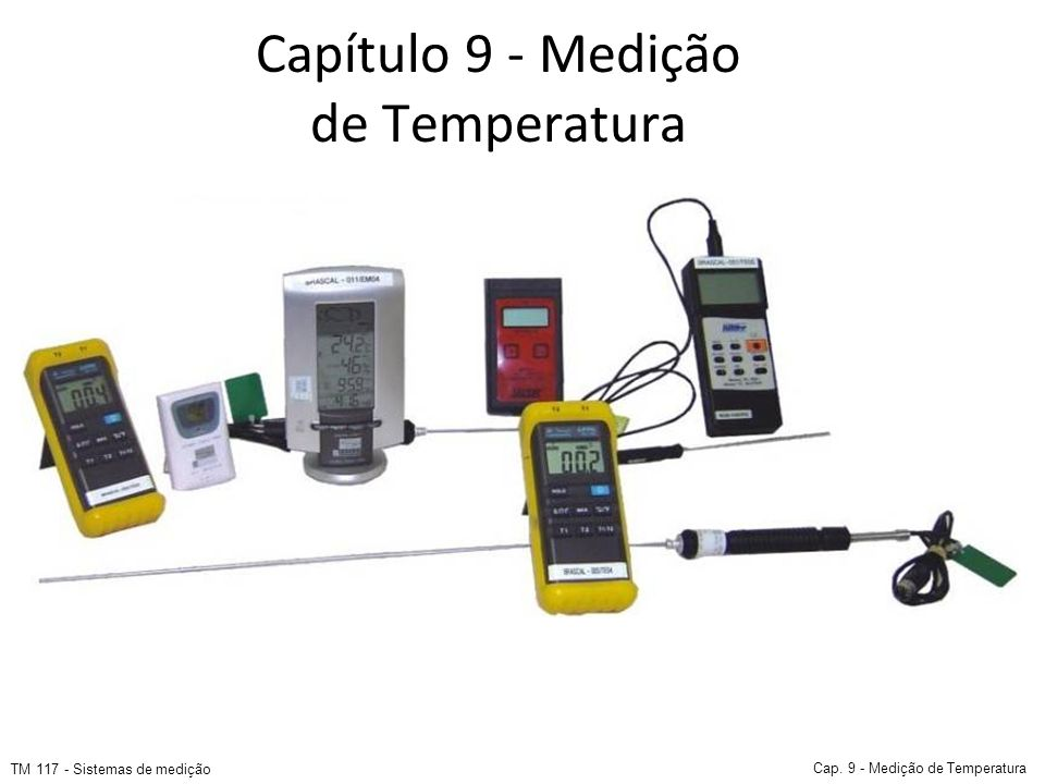 Capítulo 9 - Medição de Temperatura TM 117 - Sistemas de medição Cap. 9 - Medição de Temperatura