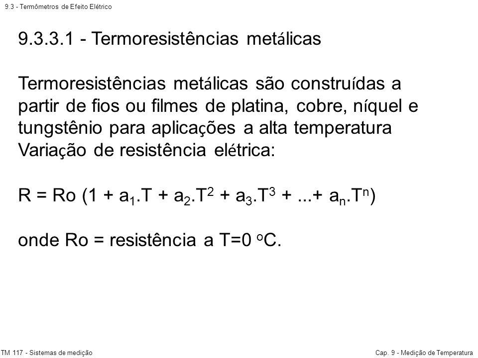 9.3 - Termômetros de Efeito Elétrico TM 117 - Sistemas de mediçãoCap. 9 - Medição de Temperatura 9.3.3.1 - Termoresistências met á licas Termoresistên