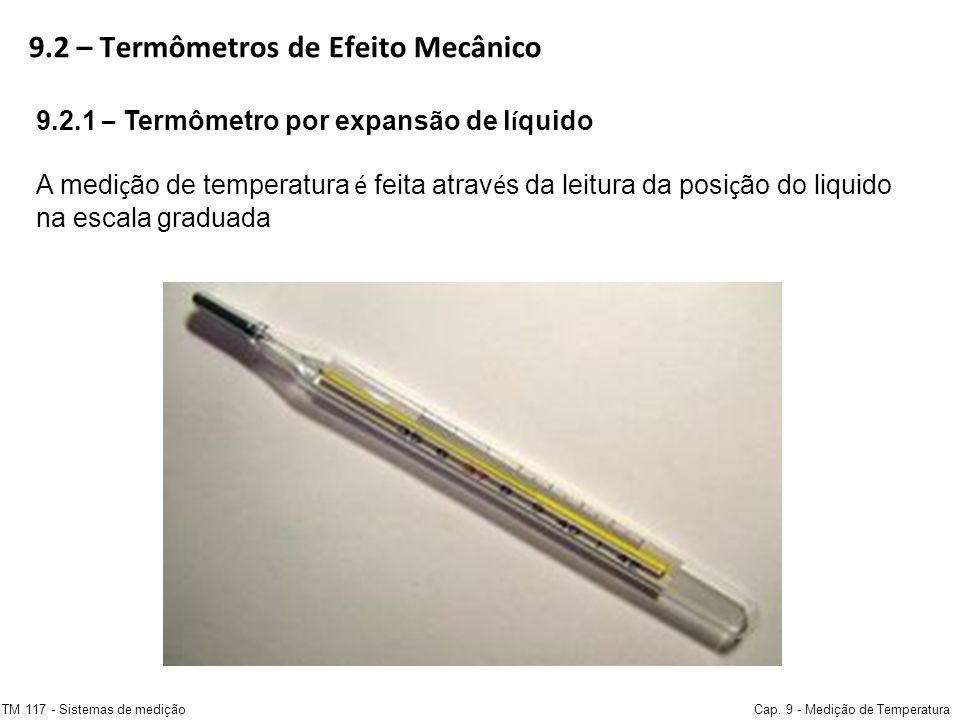 9.2 – Termômetros de Efeito Mecânico TM 117 - Sistemas de mediçãoCap. 9 - Medição de Temperatura 9.2.1 – Termômetro por expansão de l í quido A medi ç