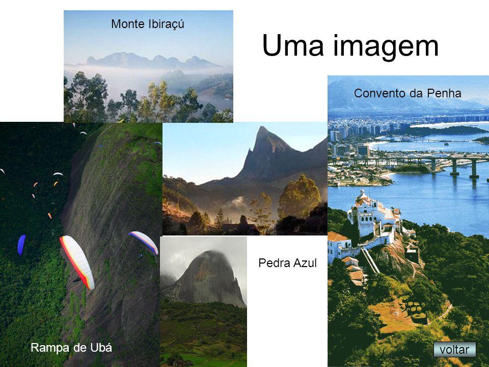 Uma imagem voltar Rampa de Ubá Pedra Azul Convento da Penha Monte Ibiraçú