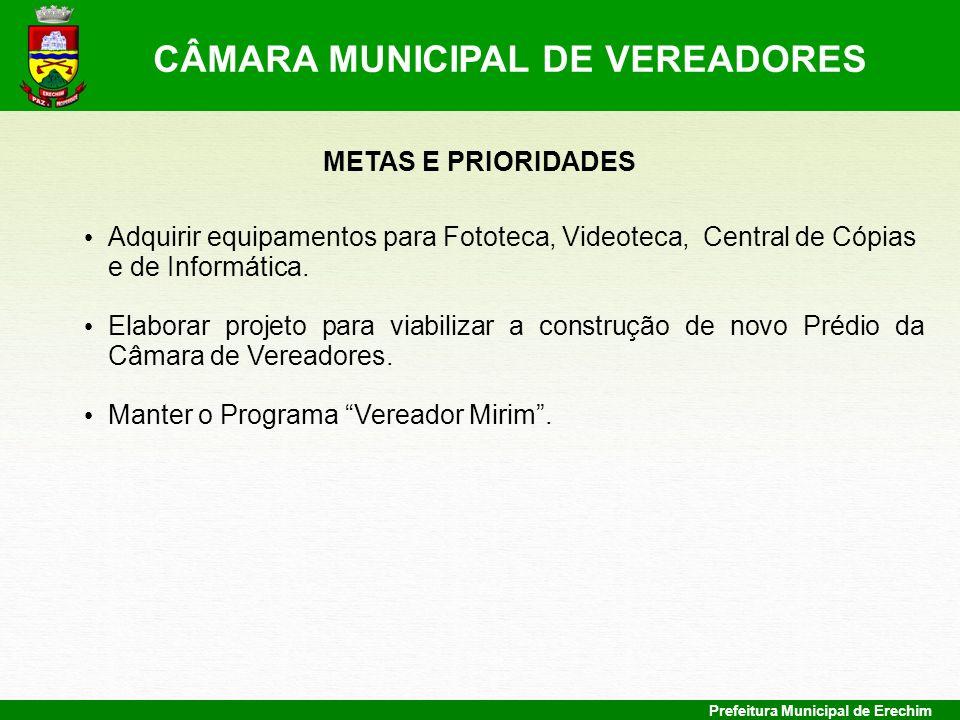 Prefeitura Municipal de Erechim METAS E PRIORIDADES Adquirir equipamentos para Fototeca, Videoteca, Central de Cópias e de Informática. Elaborar proje