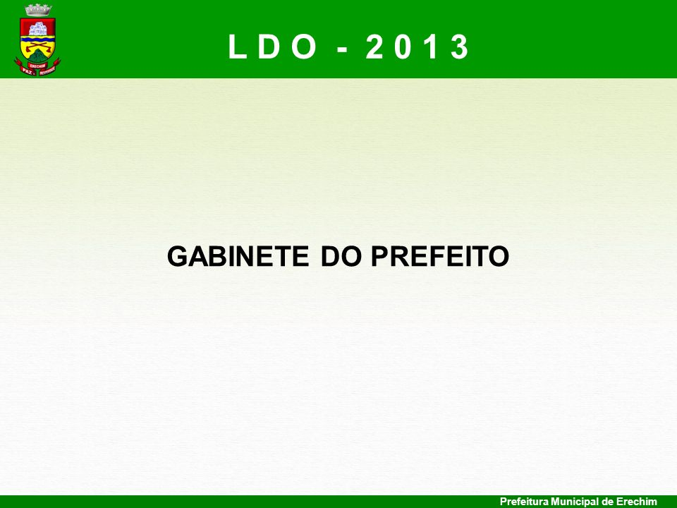 Prefeitura Municipal de Erechim GABINETE DO PREFEITO L D O - 2 0 1 3