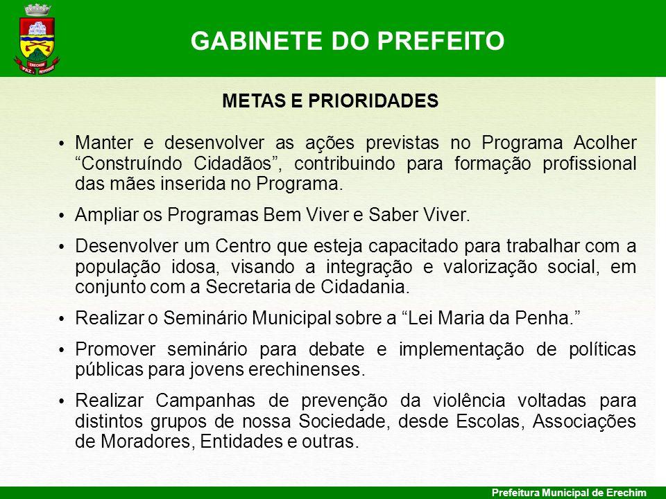 Prefeitura Municipal de Erechim METAS E PRIORIDADES Manter e desenvolver as ações previstas no Programa Acolher Construíndo Cidadãos, contribuindo par