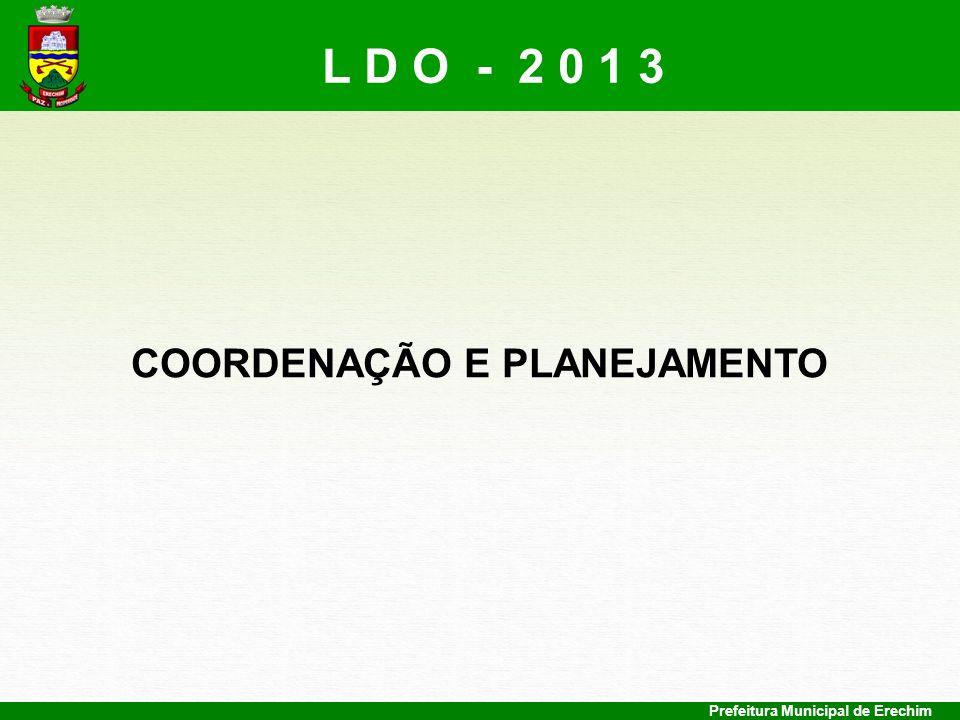 Prefeitura Municipal de Erechim COORDENAÇÃO E PLANEJAMENTO L D O - 2 0 1 3
