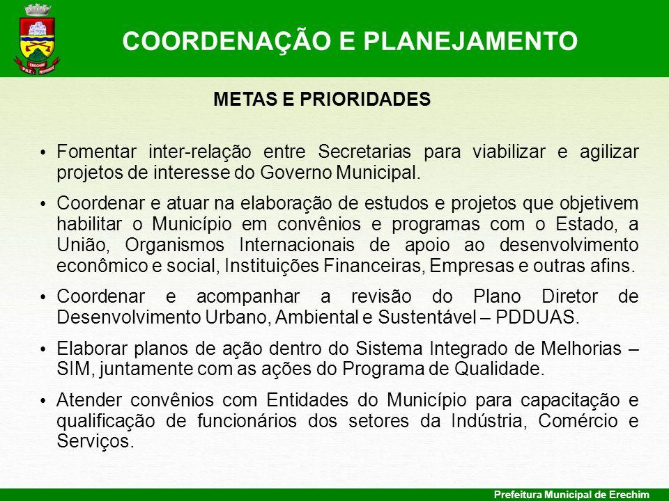 Prefeitura Municipal de Erechim METAS E PRIORIDADES Fomentar inter-relação entre Secretarias para viabilizar e agilizar projetos de interesse do Gover