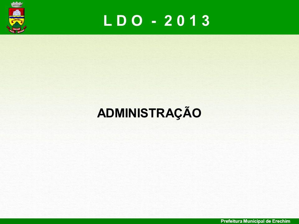 Prefeitura Municipal de Erechim ADMINISTRAÇÃO L D O - 2 0 1 3