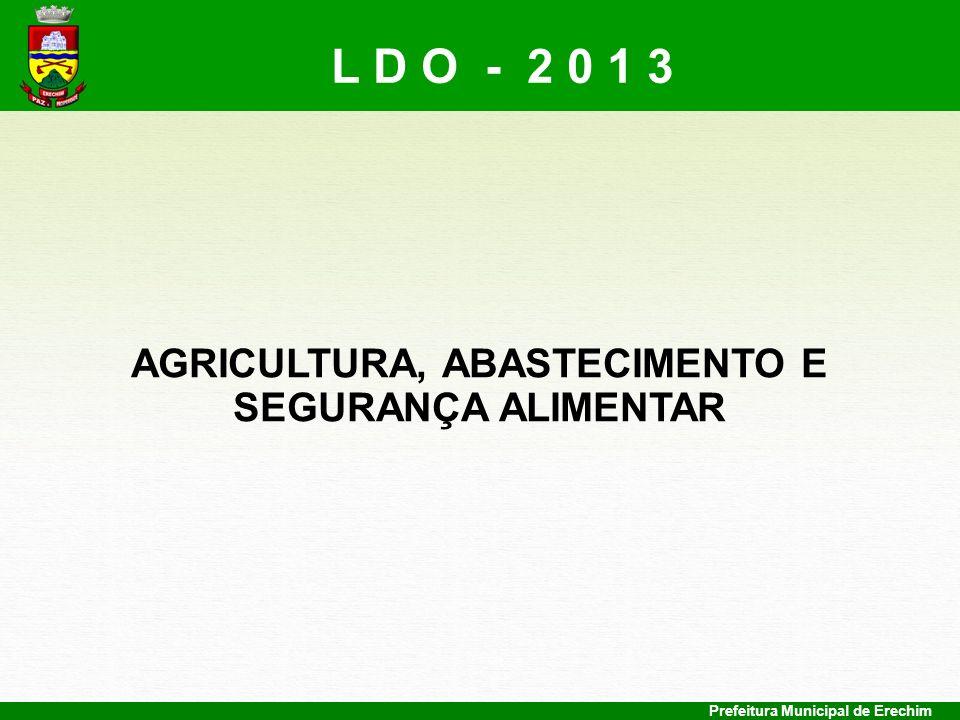 Prefeitura Municipal de Erechim AGRICULTURA, ABASTECIMENTO E SEGURANÇA ALIMENTAR L D O - 2 0 1 3