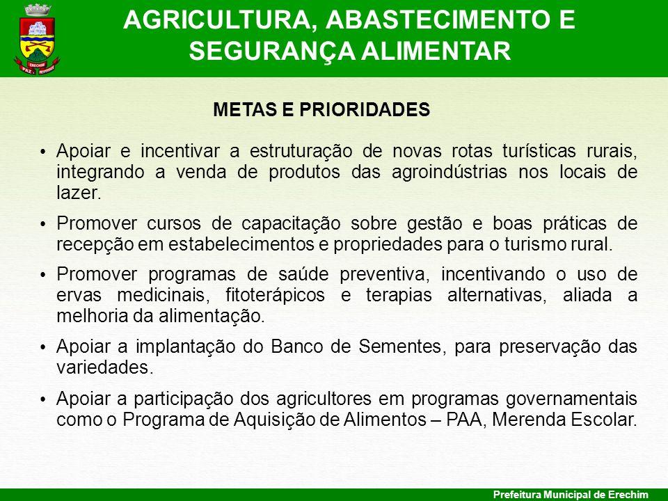 Prefeitura Municipal de Erechim METAS E PRIORIDADES Apoiar e incentivar a estruturação de novas rotas turísticas rurais, integrando a venda de produto