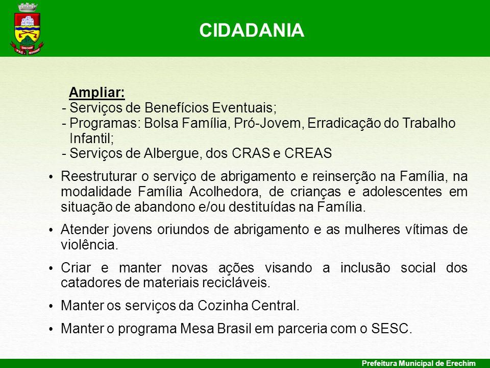 Prefeitura Municipal de Erechim Ampliar: - Serviços de Benefícios Eventuais; - Programas: Bolsa Família, Pró-Jovem, Erradicação do Trabalho Infantil;