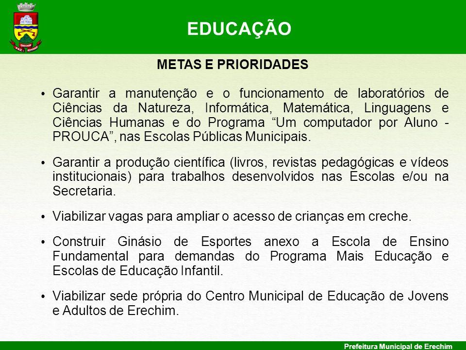 Prefeitura Municipal de Erechim METAS E PRIORIDADES Garantir a manutenção e o funcionamento de laboratórios de Ciências da Natureza, Informática, Mate