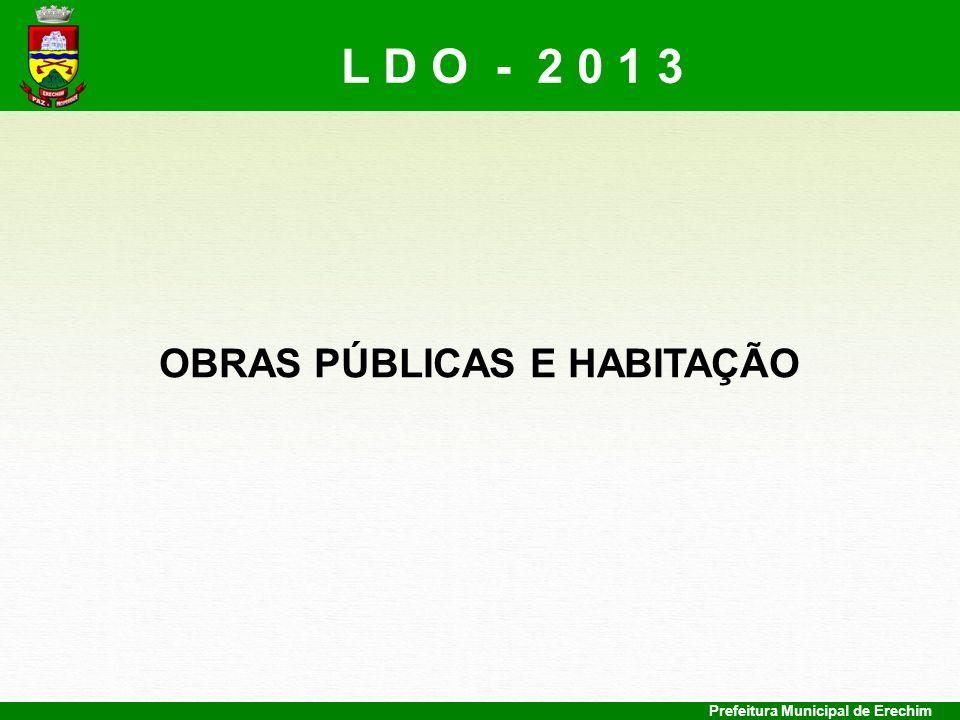 Prefeitura Municipal de Erechim OBRAS PÚBLICAS E HABITAÇÃO L D O - 2 0 1 3