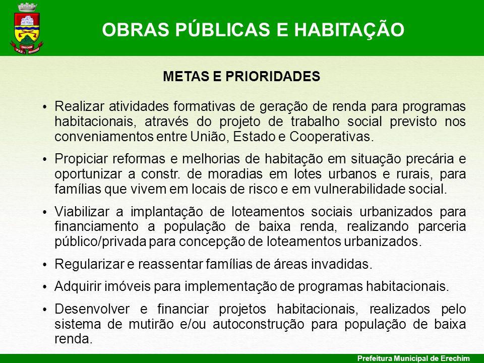 Prefeitura Municipal de Erechim METAS E PRIORIDADES Realizar atividades formativas de geração de renda para programas habitacionais, através do projet