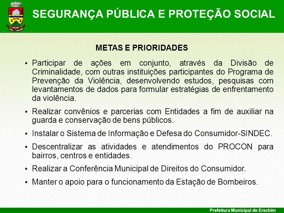 Prefeitura Municipal de Erechim METAS E PRIORIDADES Participar de ações em conjunto, através da Divisão de Criminalidade, com outras instituições part