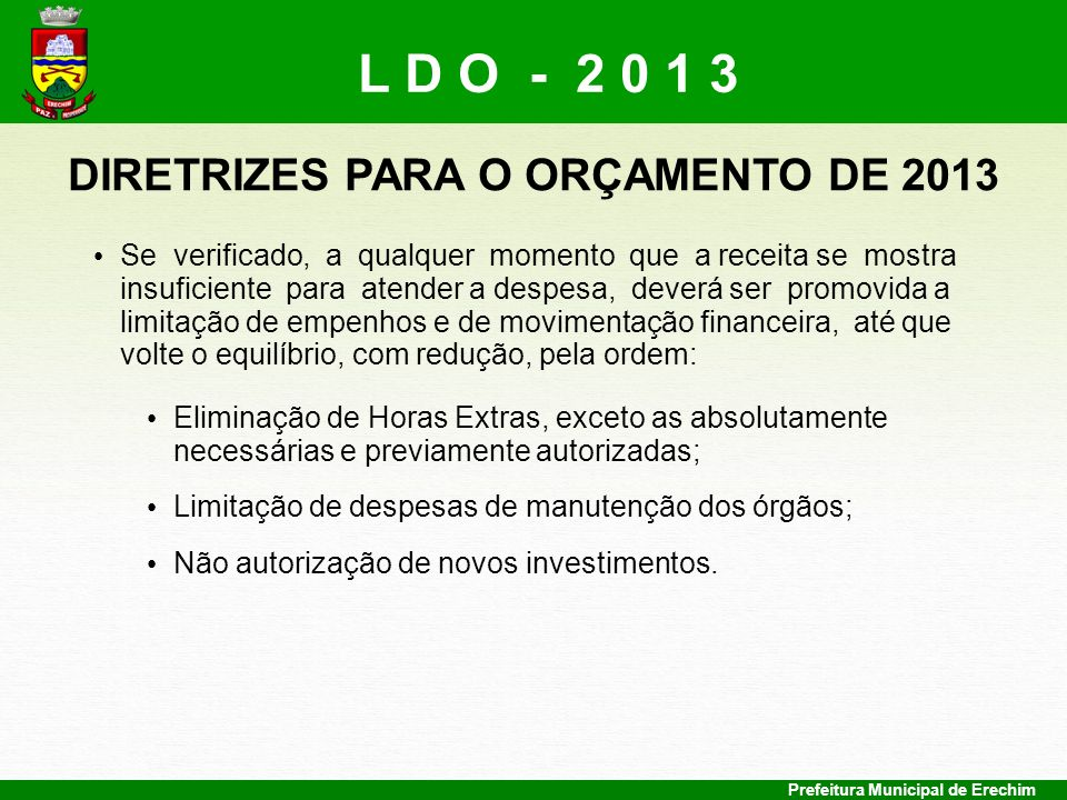 Prefeitura Municipal de Erechim DIRETRIZES PARA O ORÇAMENTO DE 2013 Se verificado, a qualquer momento que a receita se mostra insuficiente para atende