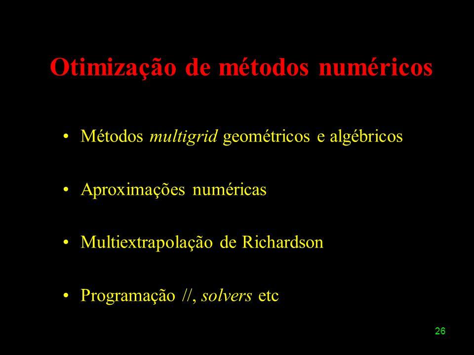 26 Otimização de métodos numéricos Métodos multigrid geométricos e algébricos Aproximações numéricas Multiextrapolação de Richardson Programação //, s