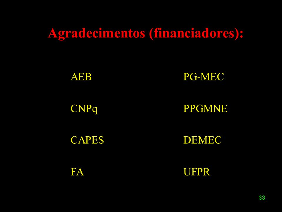 33 Agradecimentos (financiadores): AEBPG-MEC CNPqPPGMNE CAPESDEMEC FAUFPR
