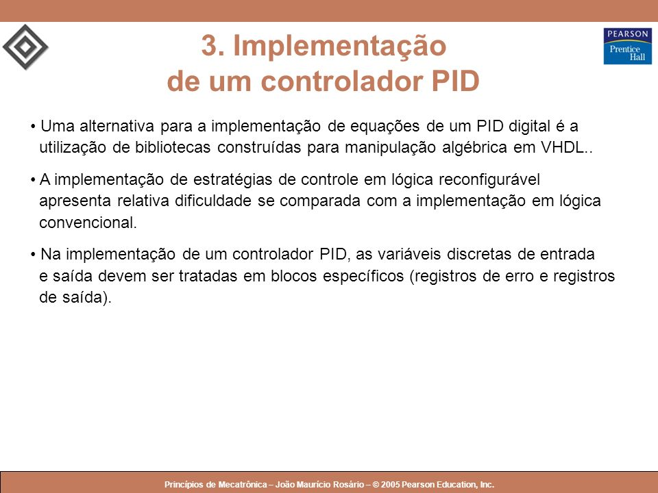 © 2005 by Pearson Education Princípios de Mecatrônica – João Maurício Rosário – © 2005 Pearson Education, Inc. Uma alternativa para a implementação de