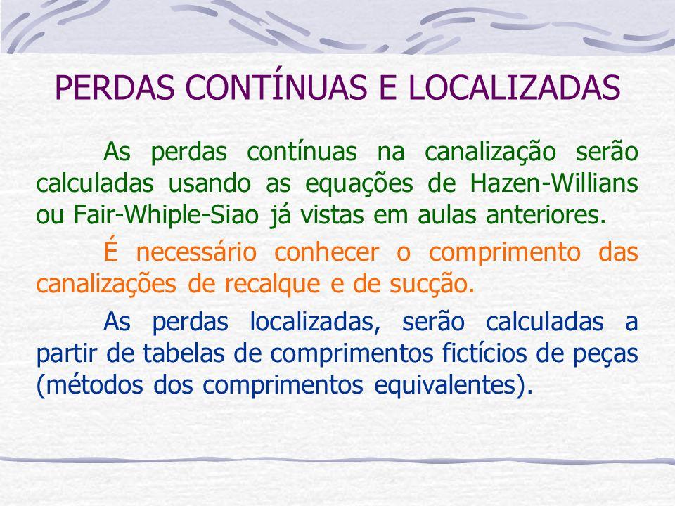 PERDAS CONTÍNUAS E LOCALIZADAS As perdas contínuas na canalização serão calculadas usando as equações de Hazen-Willians ou Fair-Whiple-Siao já vistas
