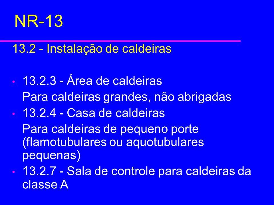 NR-13 13.2 - Instalação de caldeiras 13.2.3 - Área de caldeiras Para caldeiras grandes, não abrigadas 13.2.4 - Casa de caldeiras Para caldeiras de peq