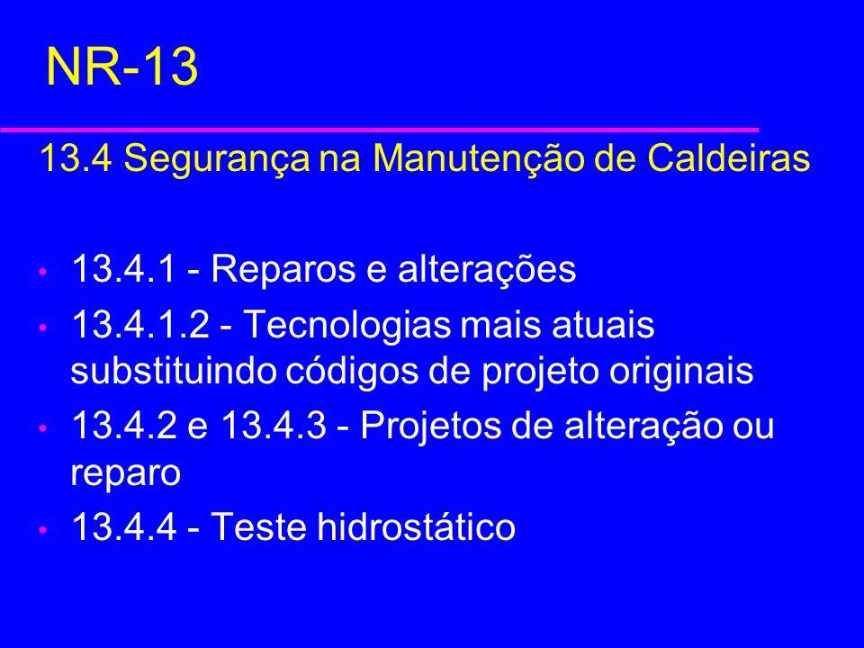 NR-13 13.4 Segurança na Manutenção de Caldeiras 13.4.1 - Reparos e alterações 13.4.1.2 - Tecnologias mais atuais substituindo códigos de projeto origi
