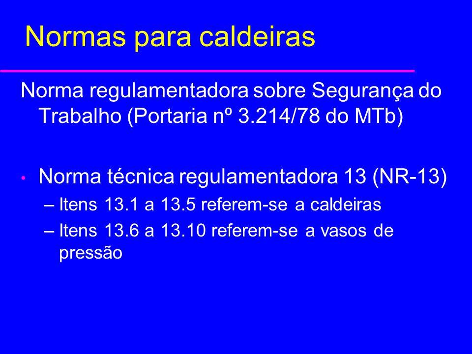 NR-13 13.5.4 - Serviço Próprio de Inspeção de Equipamentos (anexo II) –18 meses para caldeiras B e C –30 meses para caldeiras A 13.5.6 - Limite de 25 anos 13.5.7 - Inspeção periódica das válvulas de segurança