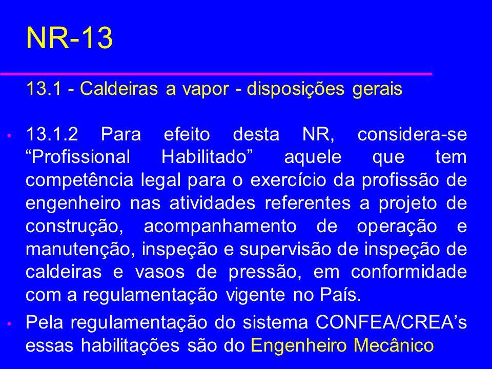 NR-13 13.1 - Caldeiras a vapor - disposições gerais 13.1.2 Para efeito desta NR, considera-se Profissional Habilitado aquele que tem competência legal