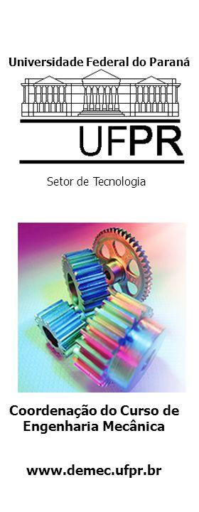 Universidade Federal do Paraná Setor de Tecnologia Coordenação do Curso de Engenharia Mecânica www.demec.ufpr.br