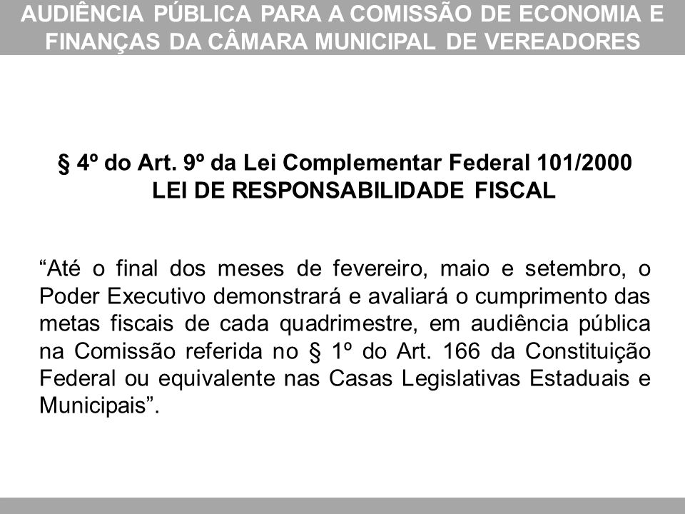 AUDIÊNCIA PÚBLICA PARA A COMISSÃO DE ECONOMIA E FINANÇAS DA CÂMARA MUNICIPAL DE VEREADORES § 4º do Art. 9º da Lei Complementar Federal 101/2000 LEI DE