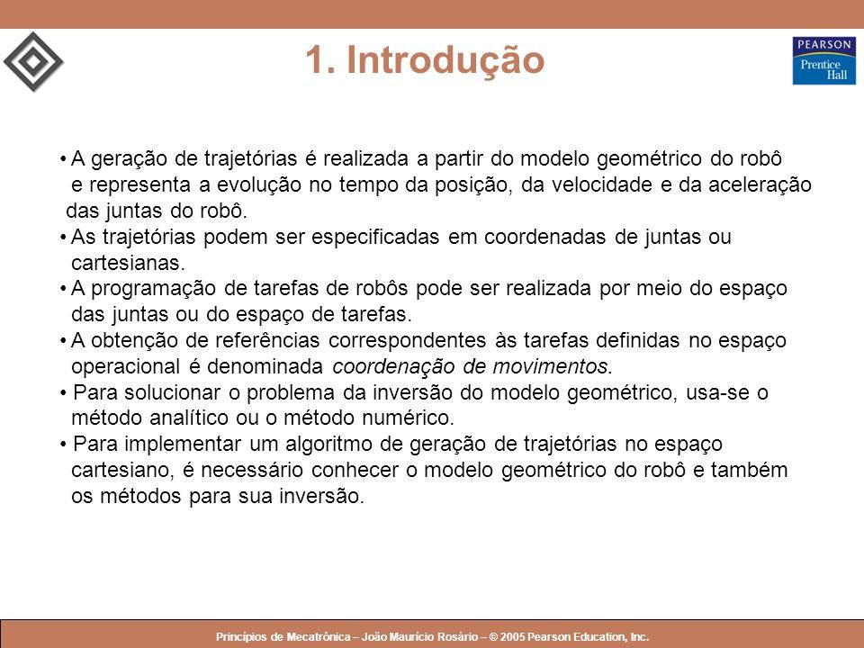 © 2005 by Pearson Education Princípios de Mecatrônica – João Maurício Rosário – © 2005 Pearson Education, Inc. 1. Introdução A geração de trajetórias