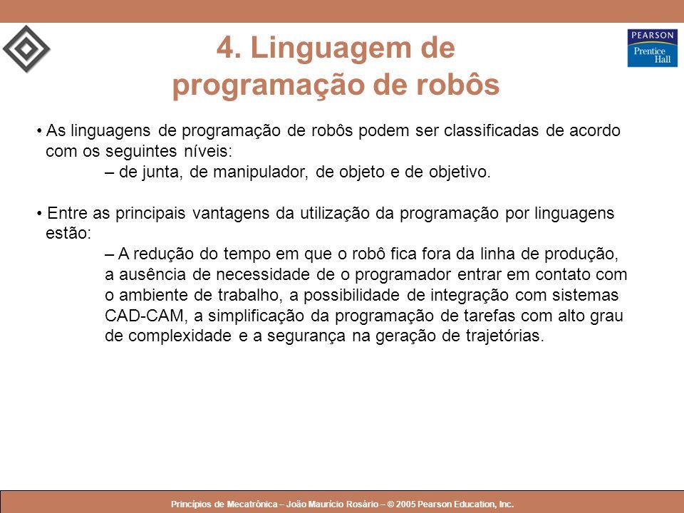 © 2005 by Pearson Education Princípios de Mecatrônica – João Maurício Rosário – © 2005 Pearson Education, Inc. 4. Linguagem de programação de robôs As