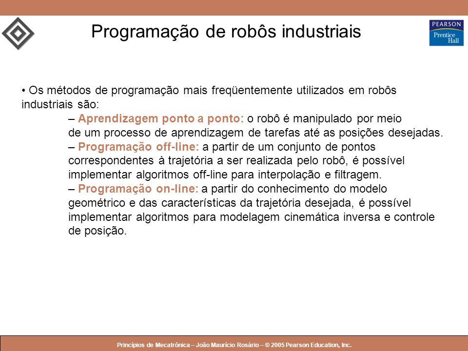 © 2005 by Pearson Education Princípios de Mecatrônica – João Maurício Rosário – © 2005 Pearson Education, Inc. Programação de robôs industriais Os mét