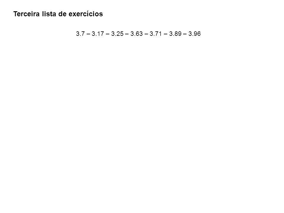 Terceira lista de exercícios 3.7 – 3.17 – 3.25 – 3.63 – 3.71 – 3.89 – 3.96