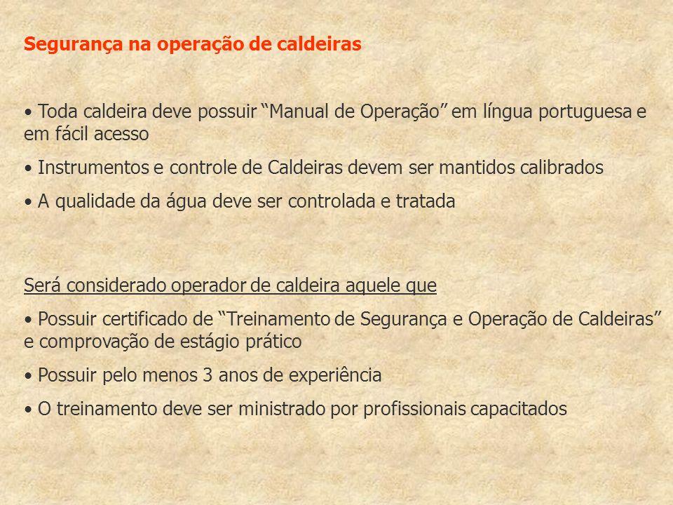Segurança na operação de caldeiras Toda caldeira deve possuir Manual de Operação em língua portuguesa e em fácil acesso Instrumentos e controle de Cal