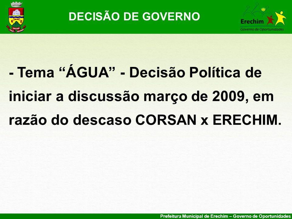 Prefeitura Municipal de Erechim – Governo de Oportunidades DECISÃO DE GOVERNO - Tema ÁGUA - Decisão Política de iniciar a discussão março de 2009, em