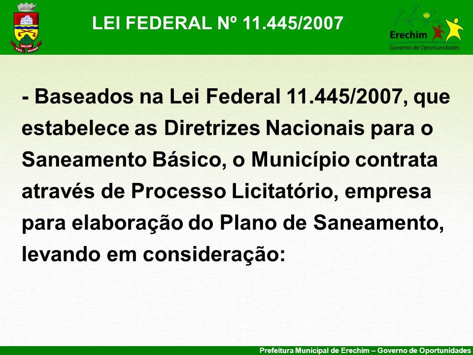 Prefeitura Municipal de Erechim – Governo de Oportunidades LEI FEDERAL Nº 11.445/2007 - Baseados na Lei Federal 11.445/2007, que estabelece as Diretri
