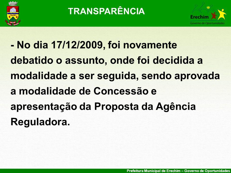 Prefeitura Municipal de Erechim – Governo de Oportunidades TRANSPARÊNCIA - No dia 17/12/2009, foi novamente debatido o assunto, onde foi decidida a mo