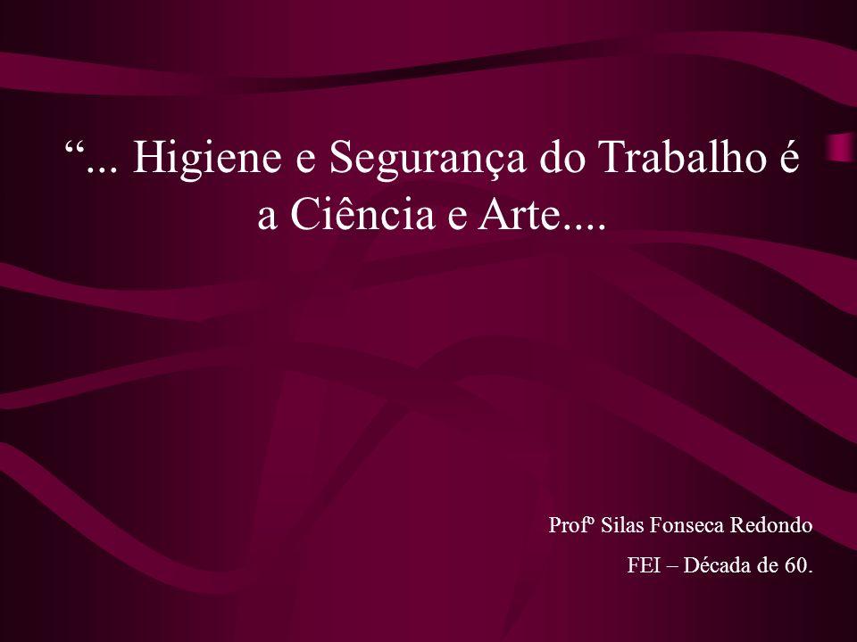 ... Higiene e Segurança do Trabalho é a Ciência e Arte....