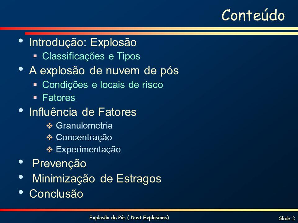 Explosão de Pós ( Dust Explosions) Slide 2 Conteúdo Introdução: Explosão Classificações e Tipos A explosão de nuvem de pós Condições e locais de risco