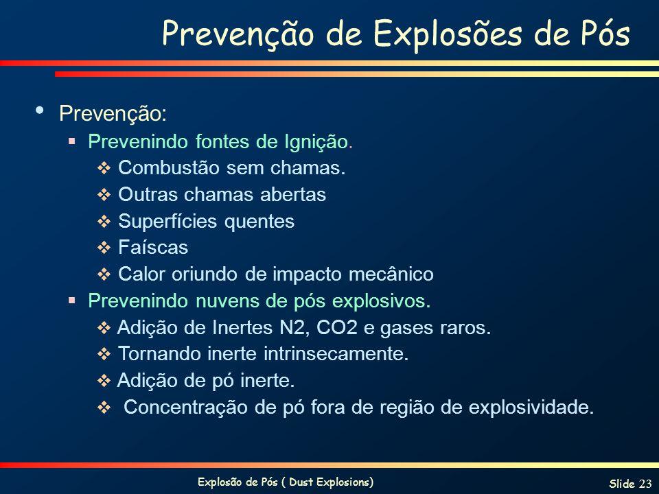 Explosão de Pós ( Dust Explosions) Slide 23 Prevenção de Explosões de Pós Prevenção: Prevenindo fontes de Ignição. Combustão sem chamas. Outras chamas