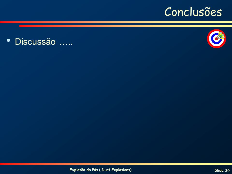 Explosão de Pós ( Dust Explosions) Slide 36 Conclusões Discussão …..