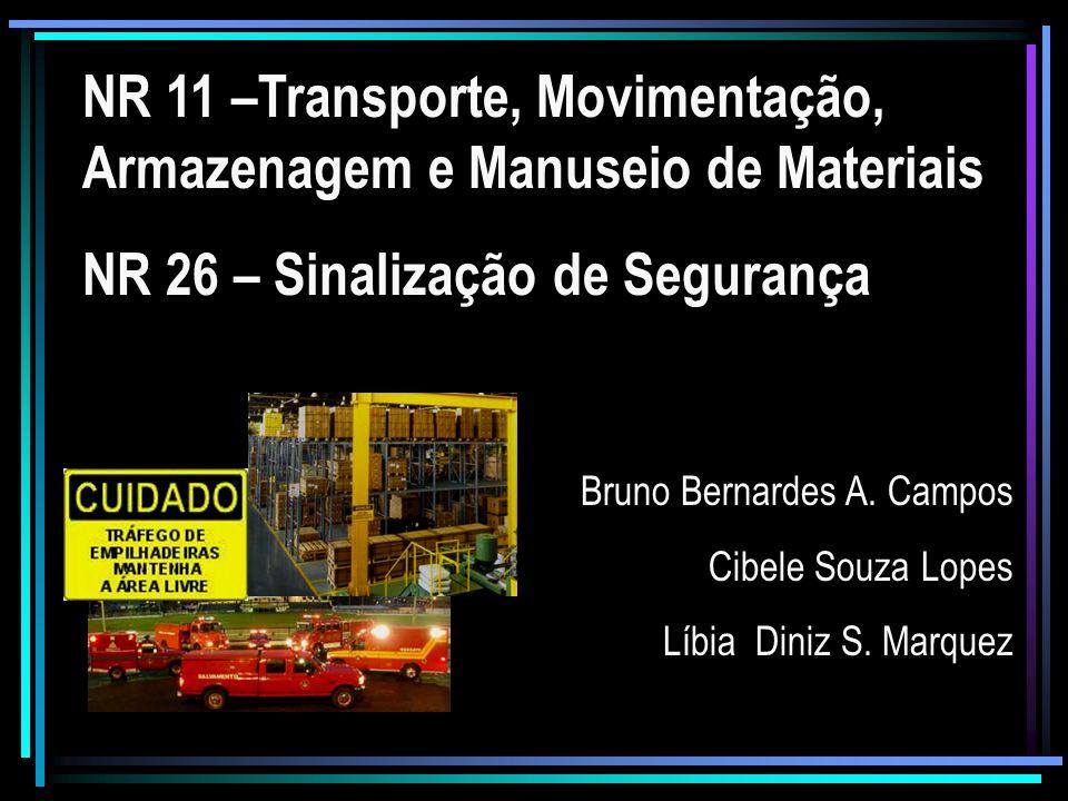 NR 11 –Transporte, Movimentação, Armazenagem e Manuseio de Materiais NR 26 – Sinalização de Segurança Bruno Bernardes A. Campos Cibele Souza Lopes Líb