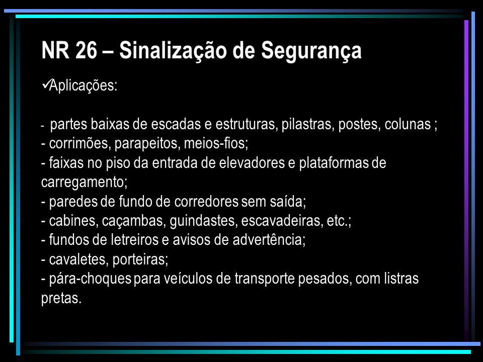 NR 26 – Sinalização de Segurança Aplicações: - partes baixas de escadas e estruturas, pilastras, postes, colunas ; - corrimões, parapeitos, meios-fios