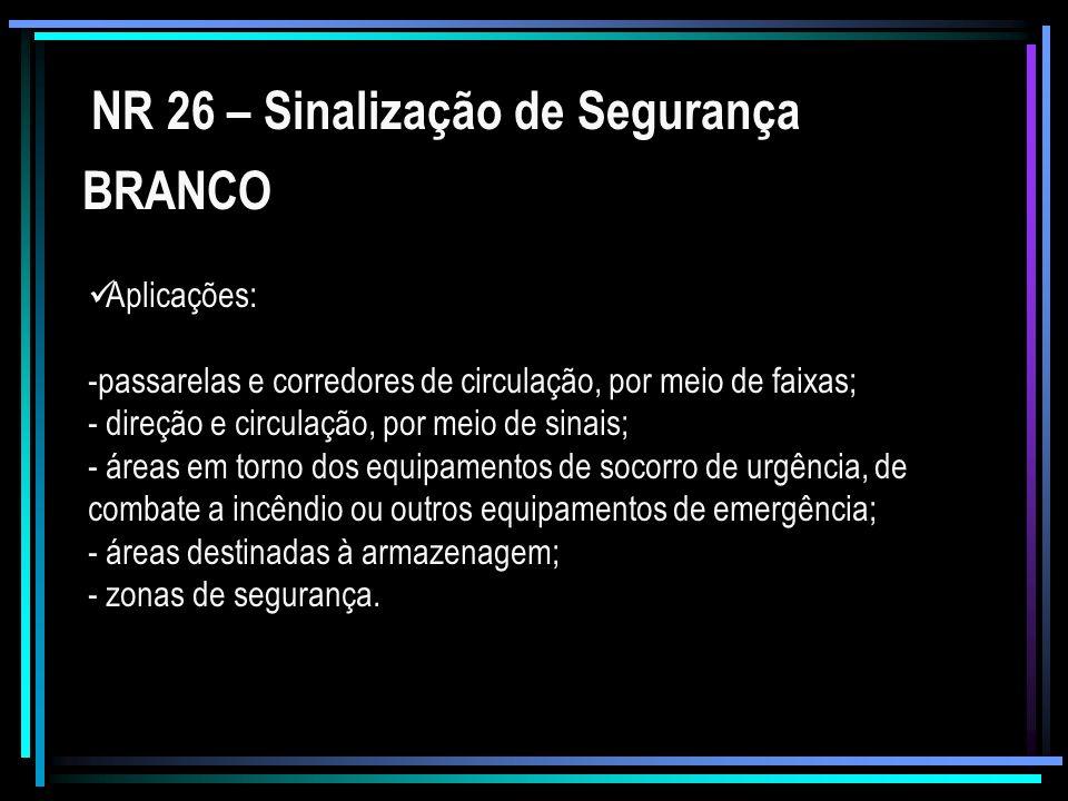 NR 26 – Sinalização de Segurança BRANCO Aplicações: -passarelas e corredores de circulação, por meio de faixas; - direção e circulação, por meio de si