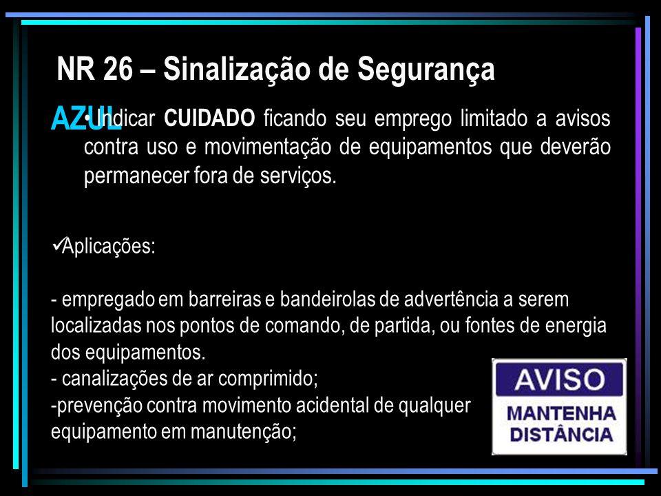NR 26 – Sinalização de Segurança AZUL Indicar CUIDADO ficando seu emprego limitado a avisos contra uso e movimentação de equipamentos que deverão perm