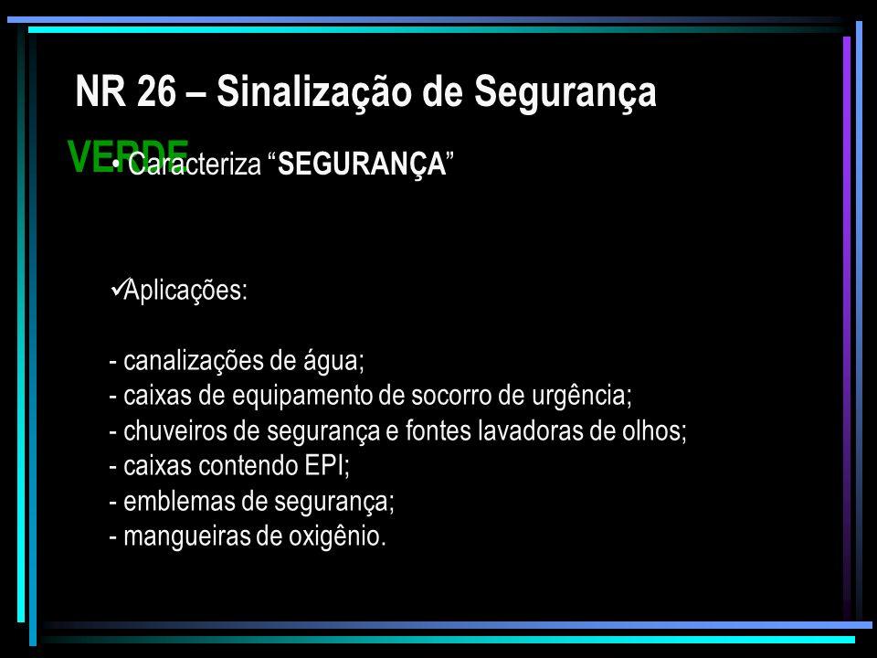NR 26 – Sinalização de Segurança VERDE Caracteriza SEGURANÇA Aplicações: - canalizações de água; - caixas de equipamento de socorro de urgência; - chu