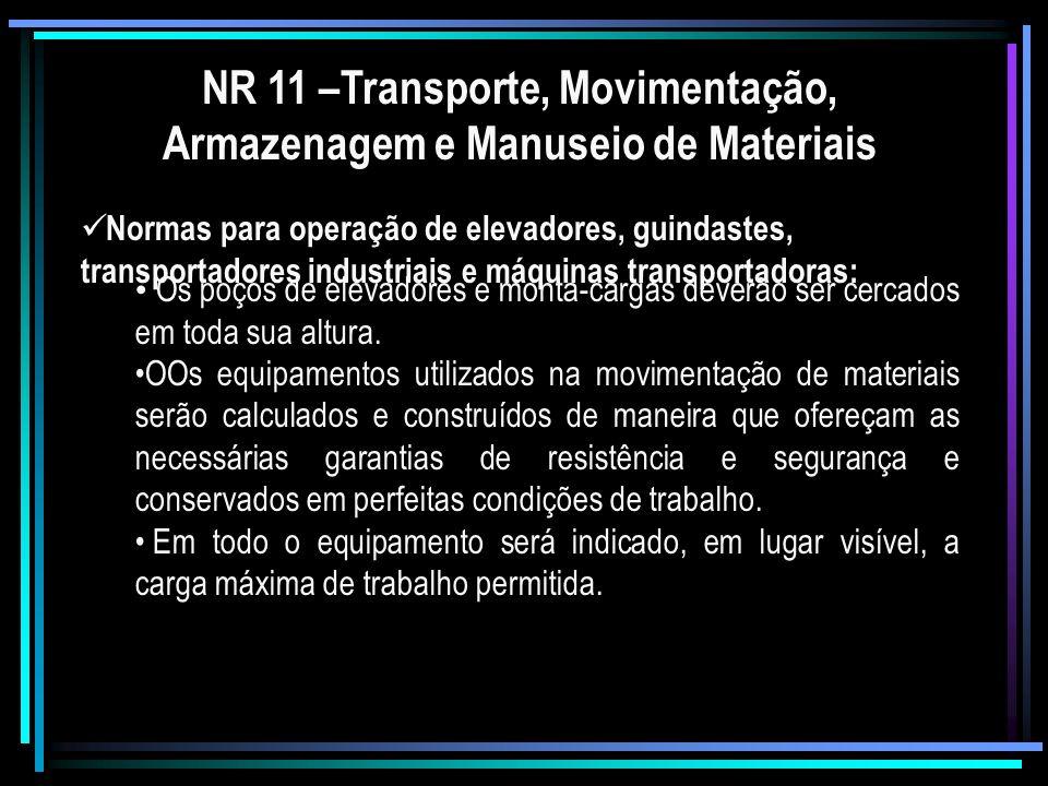 NR 11 –Transporte, Movimentação, Armazenagem e Manuseio de Materiais Especial atenção será dada aos cabos de aço, cordas e correntes, que deverão ser inspecionados, permanentemente, substituindo-se as suas partes defeituosas.